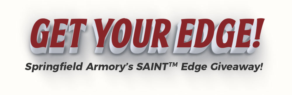 Get Your Edge! Springfield Armory's SAINT™ Edge Giveaway